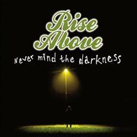 Rise Above - Nevermind The Darkness